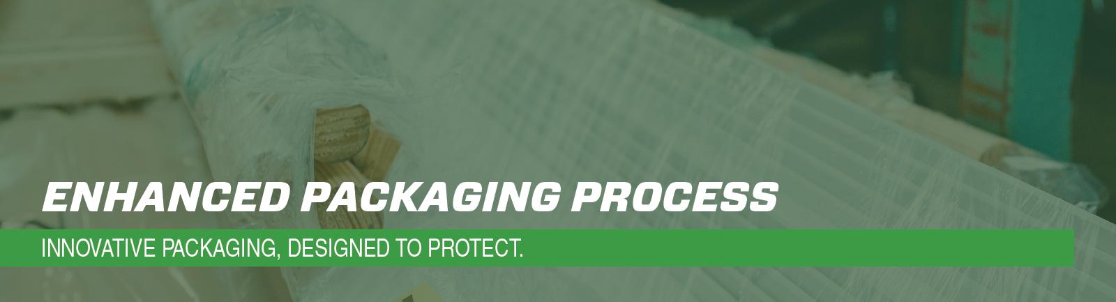 Enhanced Packaging Process